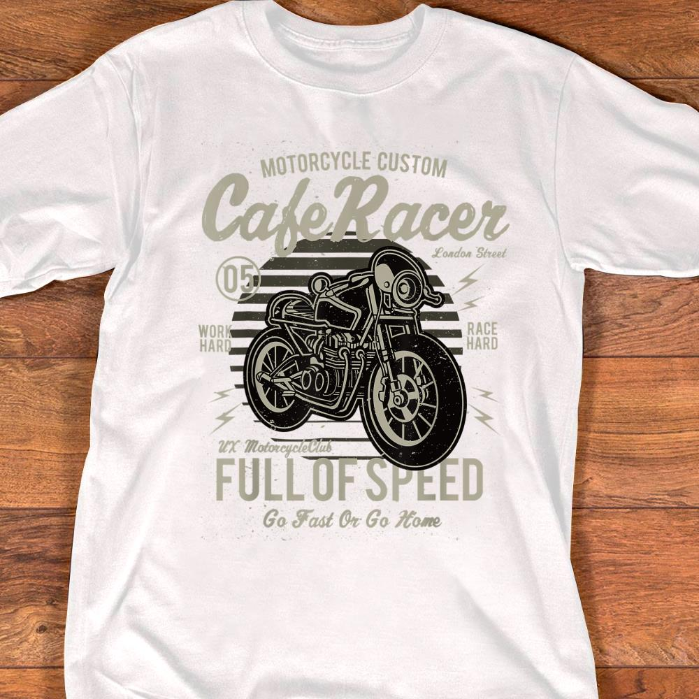 Ride Fast Motorcycles T-Shirt Caferacer Custom Full Of Speed Go Fast Or Hom A117